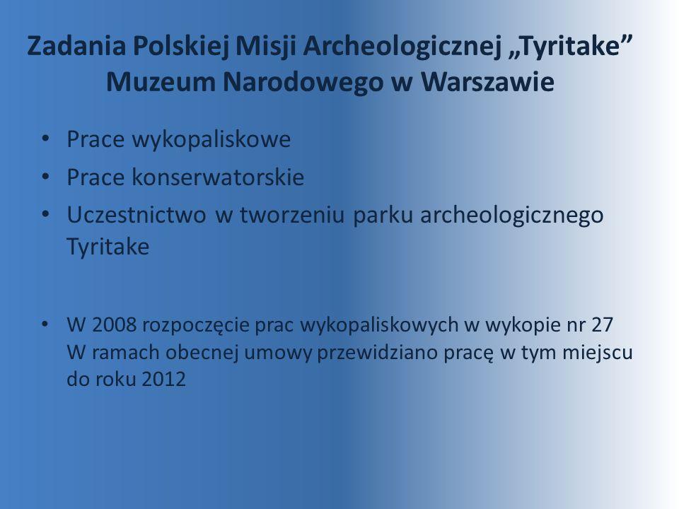Zadania Polskiej Misji Archeologicznej Tyritake Muzeum Narodowego w Warszawie Prace wykopaliskowe Prace konserwatorskie Uczestnictwo w tworzeniu parku