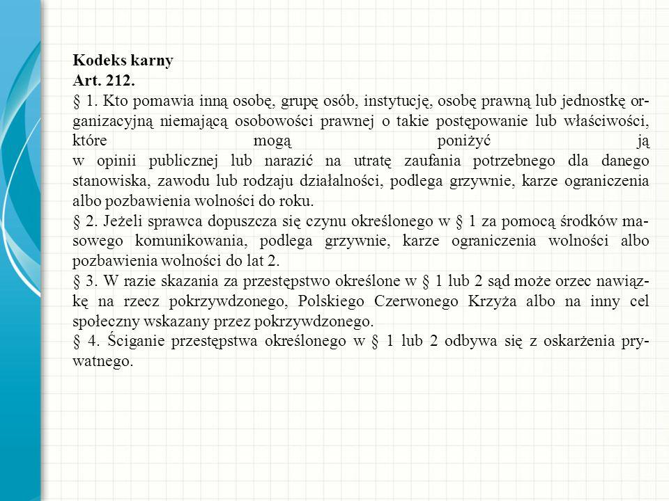 Kodeks karny Art. 212. § 1. Kto pomawia inną osobę, grupę osób, instytucję, osobę prawną lub jednostkę or ganizacyjną niemającą osobowości prawnej o