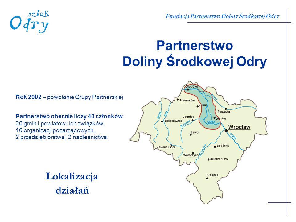 Fundacja Partnerstwo Doliny Środkowej Odry Partnerstwo Doliny Środkowej Odry Lokalizacja działań Partnerstwo obecnie liczy 40 członków: 20 gmin i powi