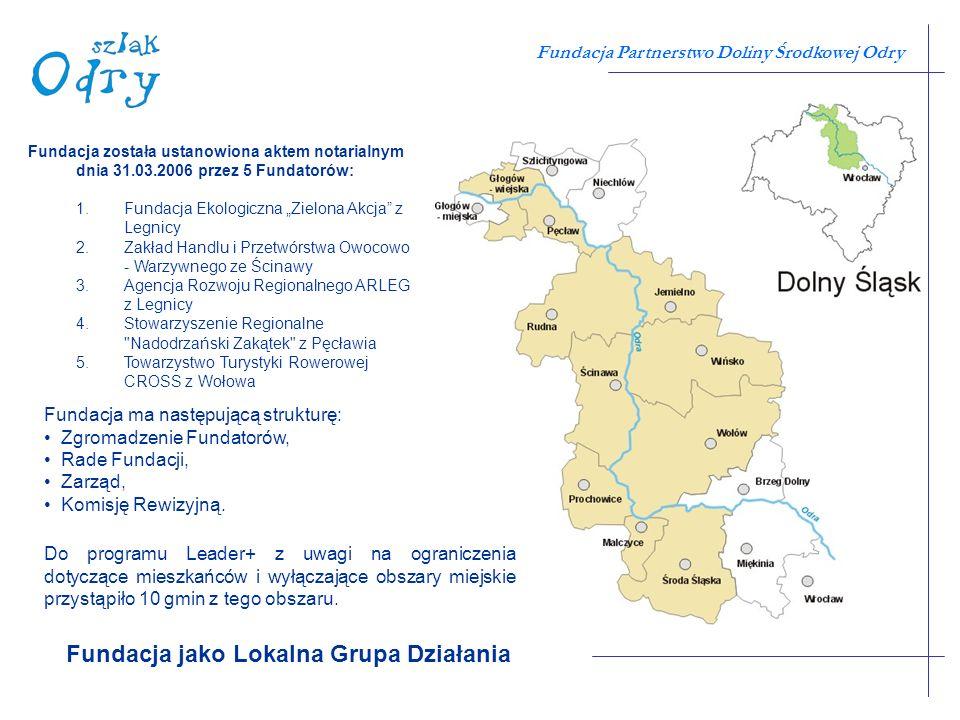 Fundacja Partnerstwo Doliny Środkowej Odry Fundacja jako Lokalna Grupa Działania Fundacja została ustanowiona aktem notarialnym dnia 31.03.2006 przez