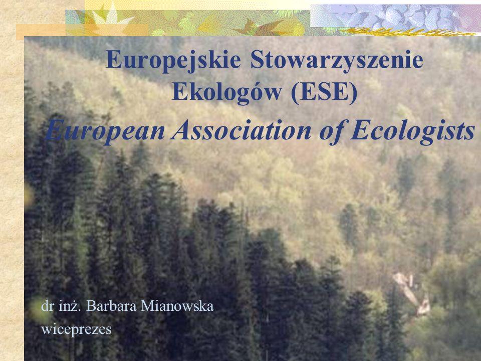 Europejskie Stowarzyszenie Ekologów (ESE) dr inż. Barbara Mianowska wiceprezes European Association of Ecologists