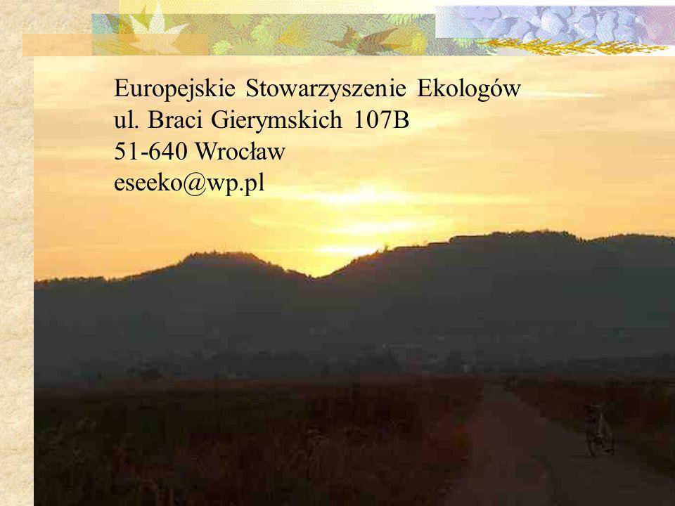 Europejskie Stowarzyszenie Ekologów ul. Braci Gierymskich 107B 51-640 Wrocław eseeko@wp.pl