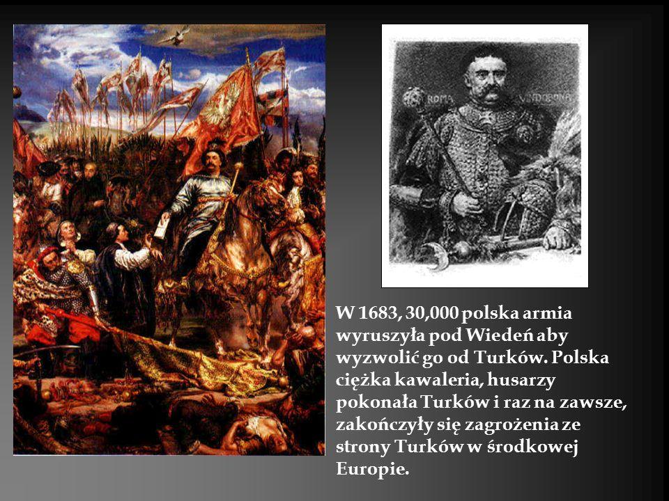 W 1683, 30,000 polska armia wyruszyła pod Wiedeń aby wyzwolić go od Turków. Polska ciężka kawaleria, husarzy pokonała Turków i raz na zawsze, zakończy