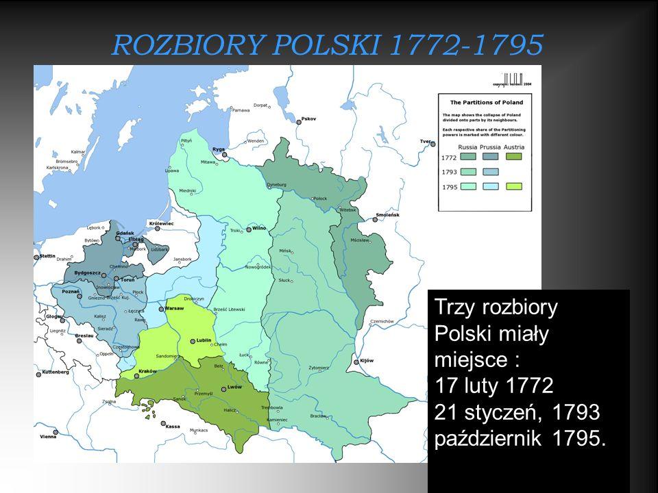 ROZBIORY POLSKI 1772-1795 Trzy rozbiory Polski miały miejsce : 17 luty 1772 21 styczeń, 1793 październik 1795.