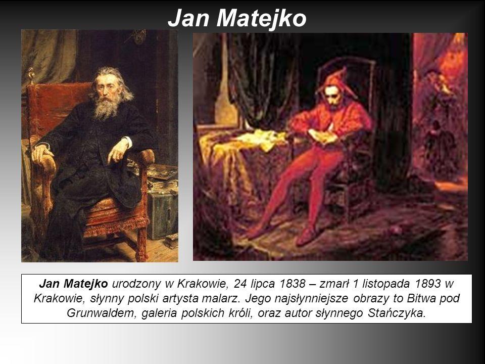 Jan Matejko urodzony w Krakowie, 24 lipca 1838 – zmarł 1 listopada 1893 w Krakowie, słynny polski artysta malarz. Jego najsłynniejsze obrazy to Bitwa