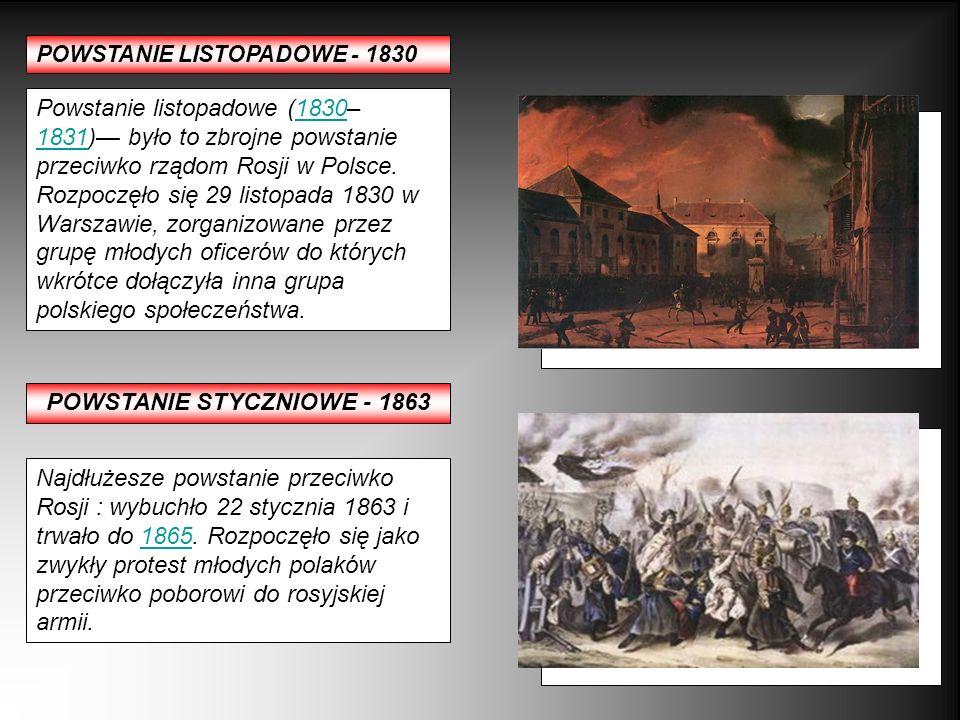 POWSTANIE LISTOPADOWE - 1830 POWSTANIE STYCZNIOWE - 1863 Najdłużesze powstanie przeciwko Rosji : wybuchło 22 stycznia 1863 i trwało do 1865. Rozpoczęł