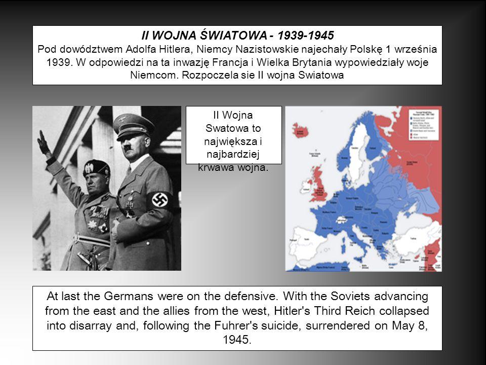 II WOJNA ŚWIATOWA - 1939-1945 Pod dowództwem Adolfa Hitlera, Niemcy Nazistowskie najechały Polskę 1 września 1939. W odpowiedzi na ta inwazję Francja