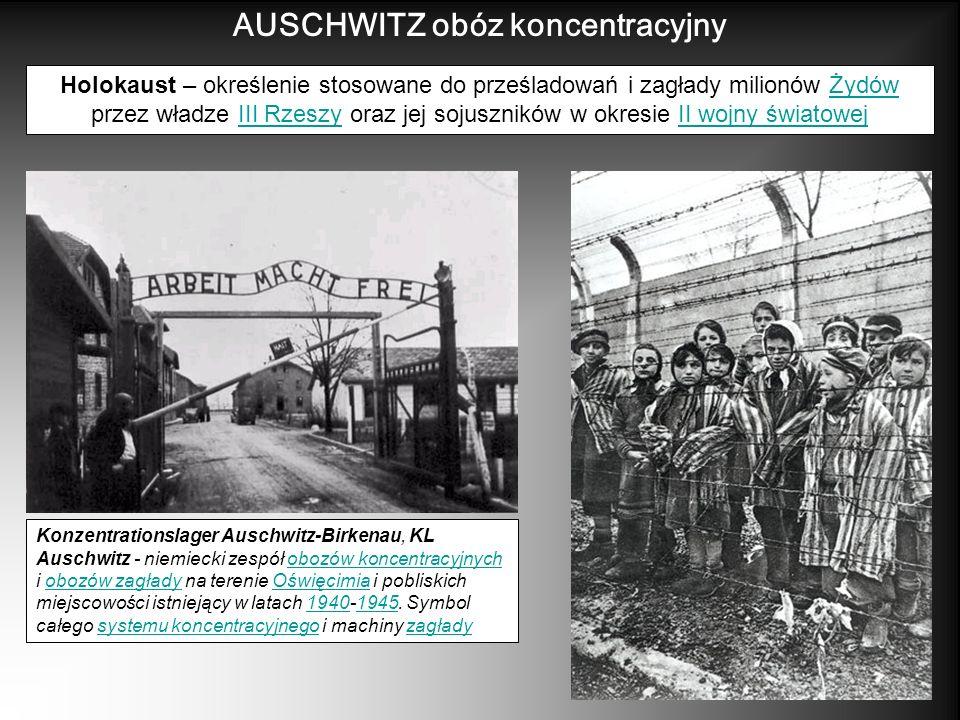 AUSCHWITZ obóz koncentracyjny Holokaust – określenie stosowane do prześladowań i zagłady milionów Żydów przez władze III Rzeszy oraz jej sojuszników w