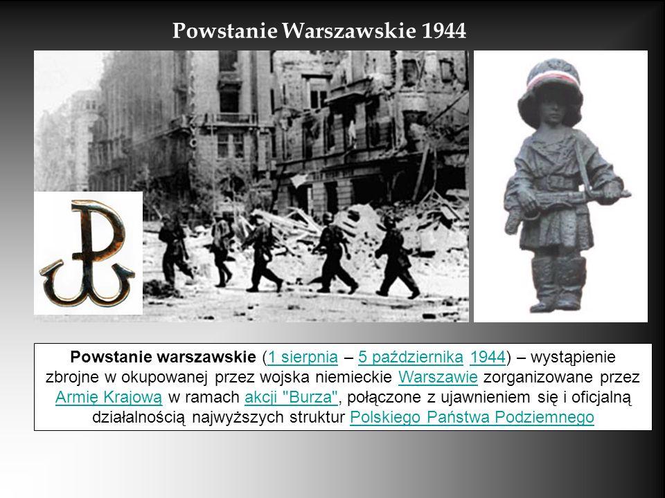 Powstanie Warszawskie 1944 Powstanie warszawskie (1 sierpnia – 5 października 1944) – wystąpienie zbrojne w okupowanej przez wojska niemieckie Warszaw