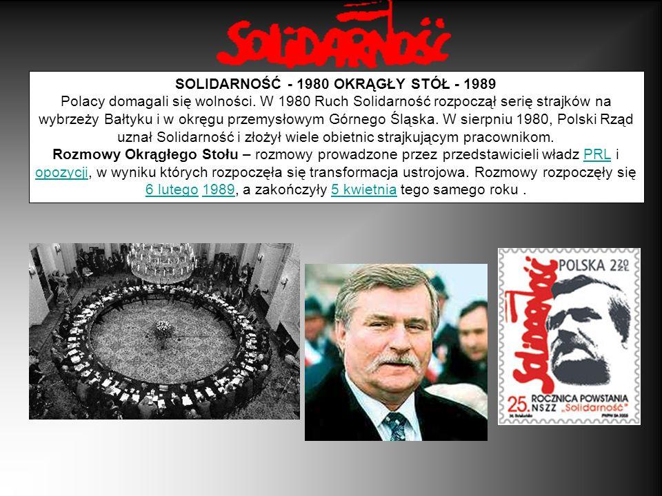 SOLIDARNOŚĆ - 1980 OKRĄGŁY STÓŁ - 1989 Polacy domagali się wolności. W 1980 Ruch Solidarność rozpoczął serię strajków na wybrzeży Bałtyku i w okręgu p