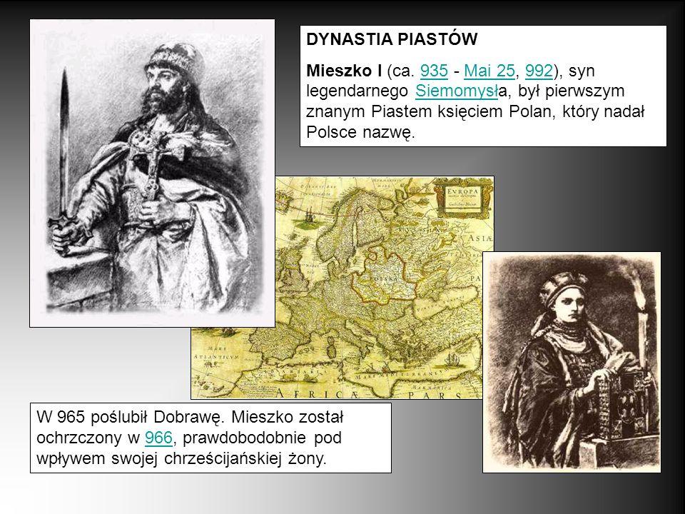 DYNASTIA PIASTÓW Mieszko I (ca. 935 - Mai 25, 992), syn legendarnego Siemomysła, był pierwszym znanym Piastem księciem Polan, który nadał Polsce nazwę