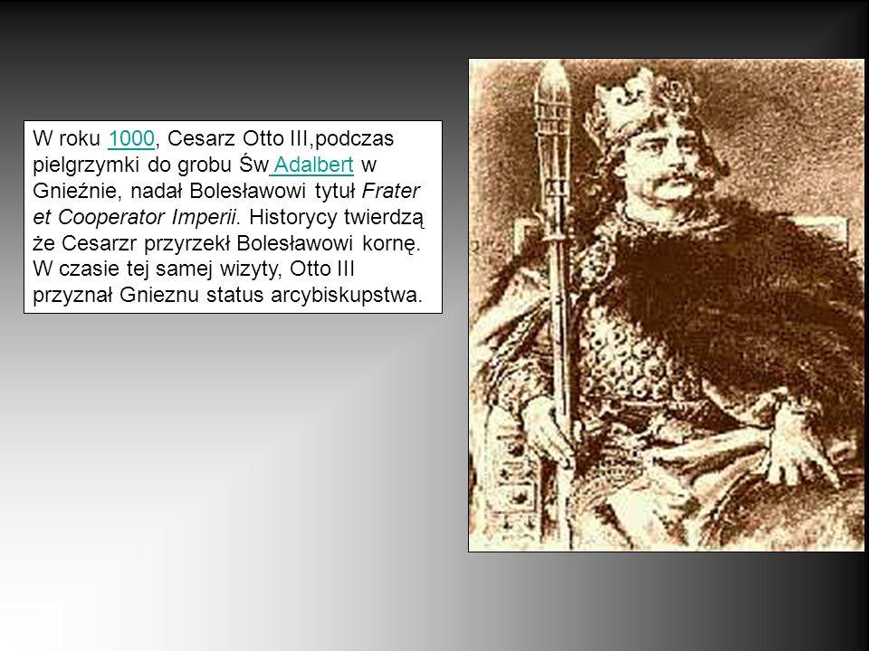 W roku 1000, Cesarz Otto III,podczas pielgrzymki do grobu Św Adalbert w Gnieźnie, nadał Bolesławowi tytuł Frater et Cooperator Imperii. Historycy twie