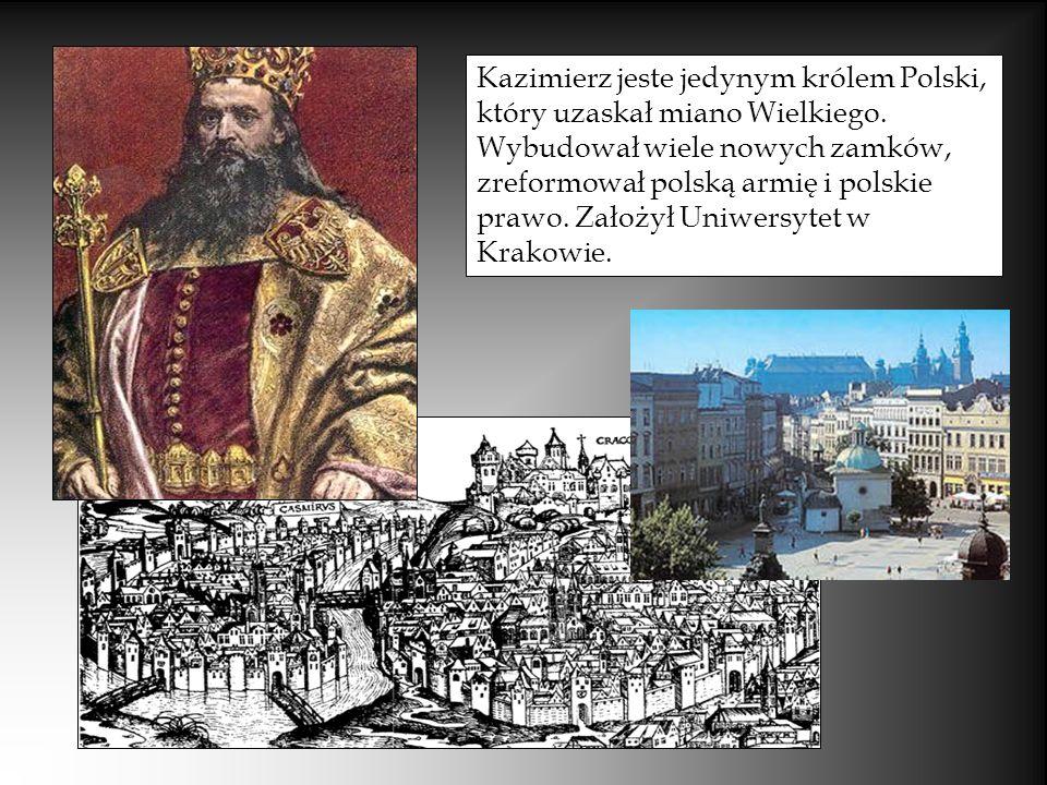 Kazimierz jeste jedynym królem Polski, który uzaskał miano Wielkiego. Wybudował wiele nowych zamków, zreformował polską armię i polskie prawo. Założył
