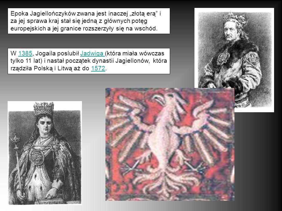 Epoka Jagiellończyków zwana jest inaczej złotą erą i za jej sprawa kraj stał się jedną z głównych potęg europejskich a jej granice rozszerzyły się na