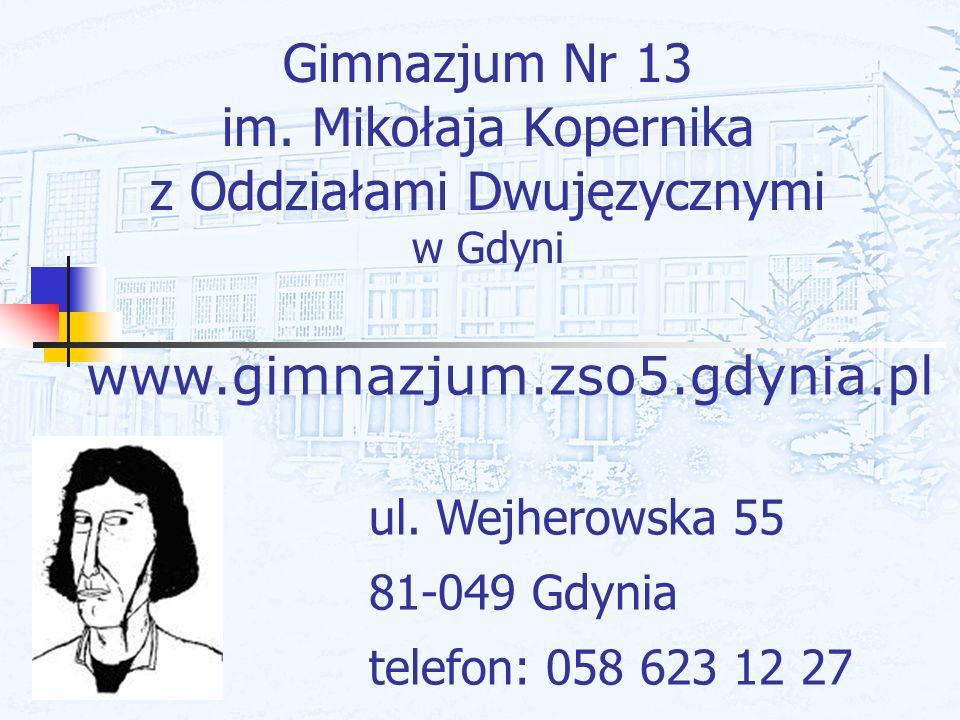 Gimnazjum Nr 13 im. Mikołaja Kopernika z Oddziałami Dwujęzycznymi w Gdyni ul. Wejherowska 55 81-049 Gdynia telefon: 058 623 12 27 www.gimnazjum.zso5.g
