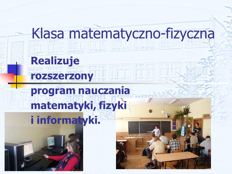 Klasa matematyczno-fizyczna Realizuje rozszerzony program nauczania matematyki, fizyki i informatyki.