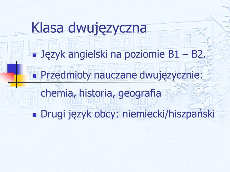 Klasa dwujęzyczna Język angielski na poziomie B1 – B2. Przedmioty nauczane dwujęzycznie: chemia, historia, geografia Drugi język obcy: niemiecki/hiszp