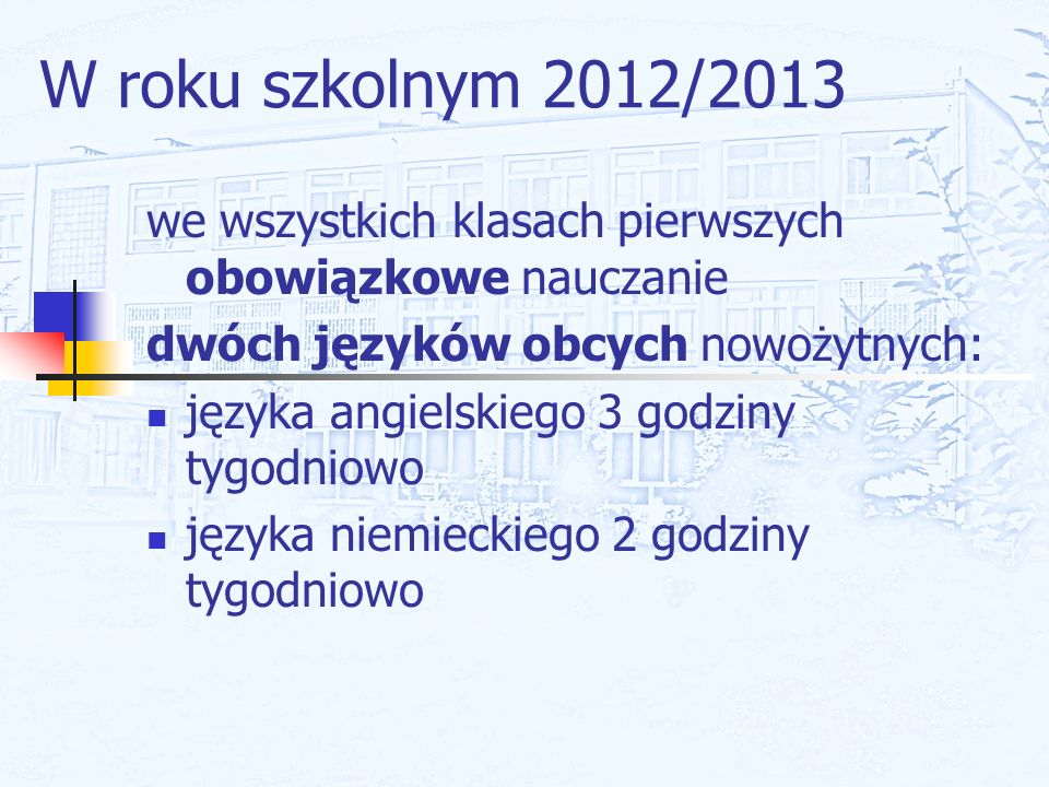 W roku szkolnym 2012/2013 we wszystkich klasach pierwszych obowiązkowe nauczanie dwóch języków obcych nowożytnych: języka angielskiego 3 godziny tygod