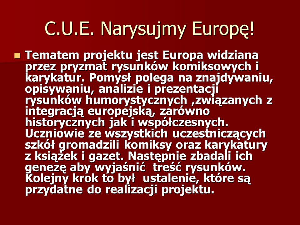 C.U.E. Narysujmy Europę! Tematem projektu jest Europa widziana przez pryzmat rysunków komiksowych i karykatur. Pomysł polega na znajdywaniu, opisywani