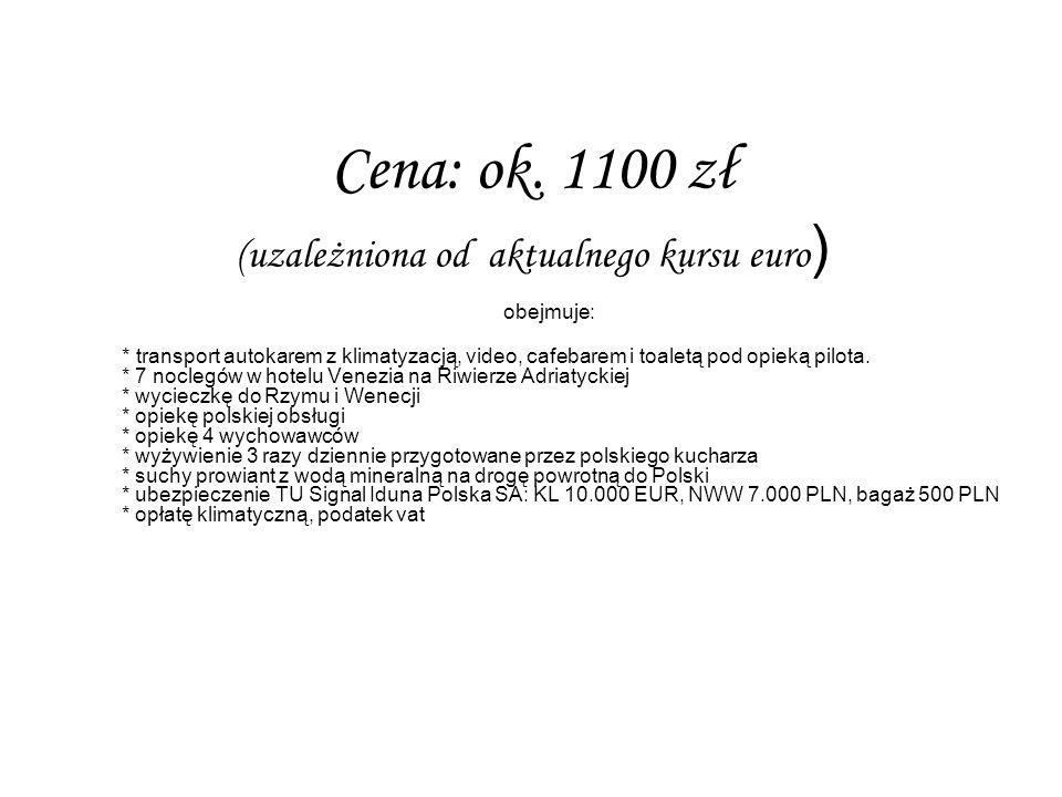 Cena: ok. 1100 zł (uzależniona od aktualnego kursu euro ) obejmuje: * transport autokarem z klimatyzacją, video, cafebarem i toaletą pod opieką pilota