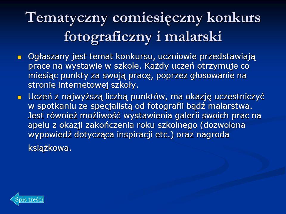 Tematyczny comiesięczny konkurs fotograficzny i malarski Ogłaszany jest temat konkursu, uczniowie przedstawiają prace na wystawie w szkole. Każdy ucze
