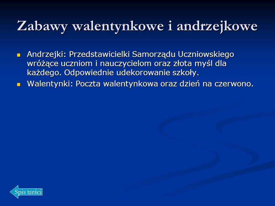 Zabawy walentynkowe i andrzejkowe Andrzejki: Przedstawicielki Samorządu Uczniowskiego wróżące uczniom i nauczycielom oraz złota myśl dla każdego. Odpo