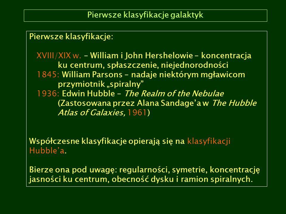 Pierwsze klasyfikacje galaktyk Pierwsze klasyfikacje: XVIII/XIX w. – William i John Hershelowie – koncentracja ku centrum, spłaszczenie, niejednorodno