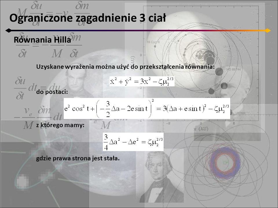Ograniczone zagadnienie 3 ciał Równania Hilla Uzyskane wyrażenia można użyć do przekształcenia równania: do postaci: z którego mamy: gdzie prawa stron