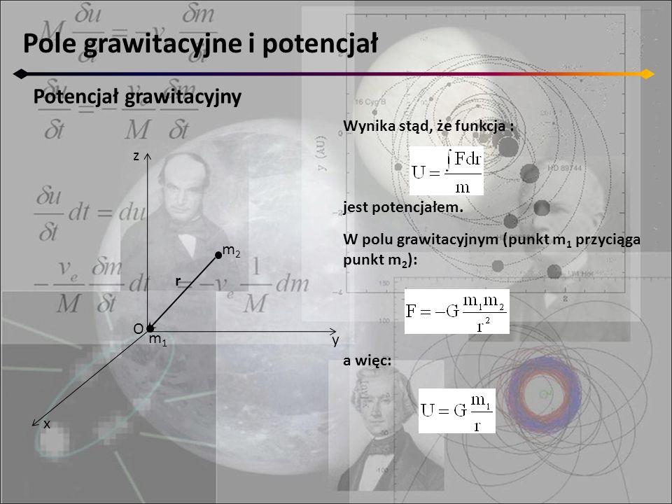 Pole grawitacyjne i potencjał Potencjał grawitacyjny z y x m2m2 O r Wynika stąd, że funkcja : jest potencjałem. m1m1 W polu grawitacyjnym (punkt m 1 p