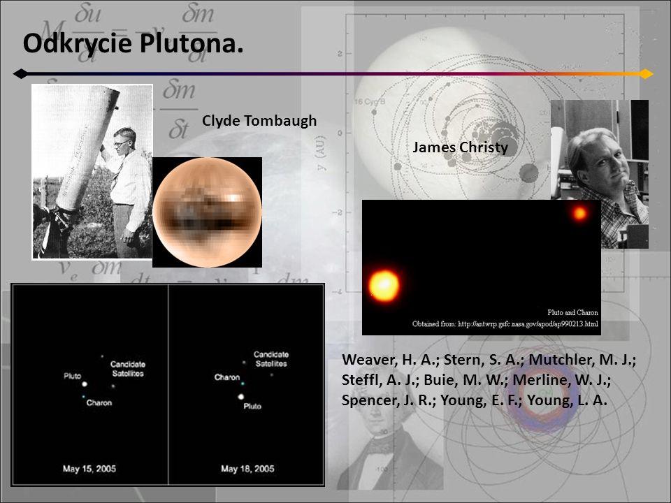 Odkrycie Plutona. Clyde Tombaugh James Christy Weaver, H. A.; Stern, S. A.; Mutchler, M. J.; Steffl, A. J.; Buie, M. W.; Merline, W. J.; Spencer, J. R