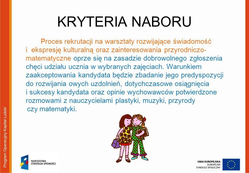 KRYTERIA NABORU Proces rekrutacji na warsztaty rozwijające świadomość i ekspresję kulturalną oraz zainteresowania przyrodniczo- matematyczne oprze się