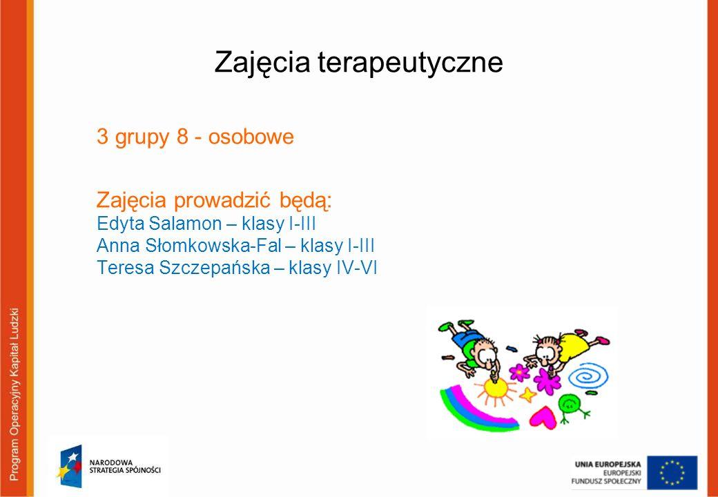 Zajęcia terapeutyczne 3 grupy 8 - osobowe Zajęcia prowadzić będą: Edyta Salamon – klasy I-III Anna Słomkowska-Fal – klasy I-III Teresa Szczepańska – k