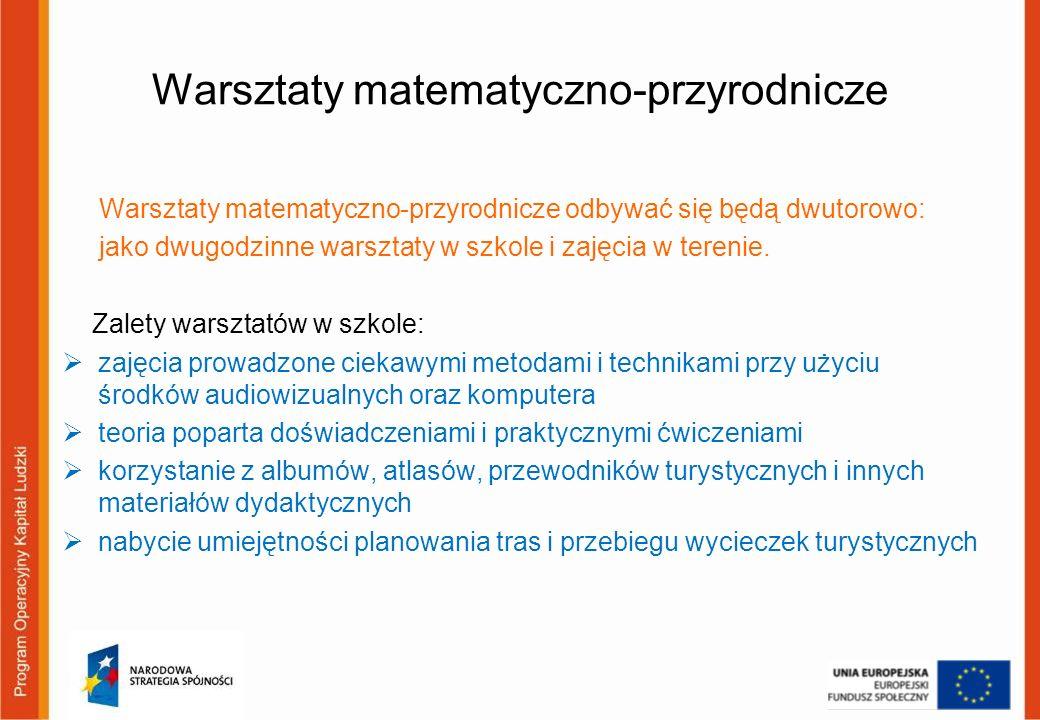 Warsztaty matematyczno-przyrodnicze Warsztaty matematyczno-przyrodnicze odbywać się będą dwutorowo: jako dwugodzinne warsztaty w szkole i zajęcia w te