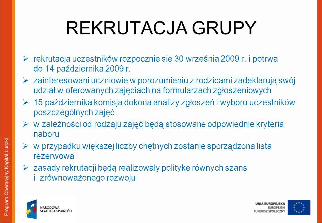 REKRUTACJA GRUPY rekrutacja uczestników rozpocznie się 30 września 2009 r. i potrwa do 14 października 2009 r. zainteresowani uczniowie w porozumieniu