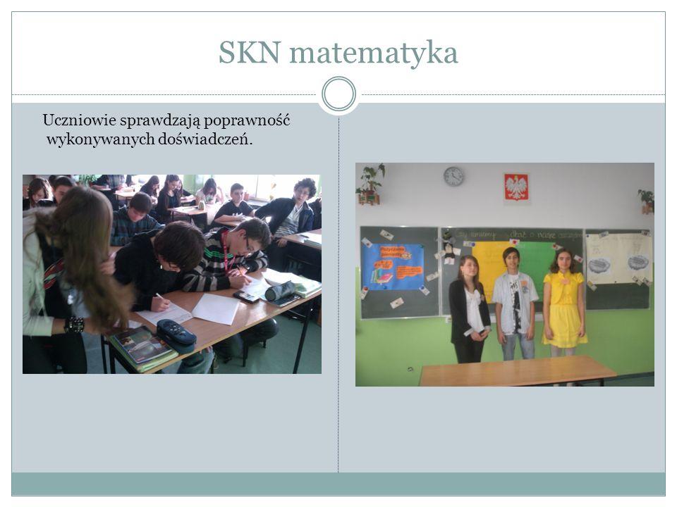 SKN matematyka Uczniowie sprawdzają poprawność wykonywanych doświadczeń.