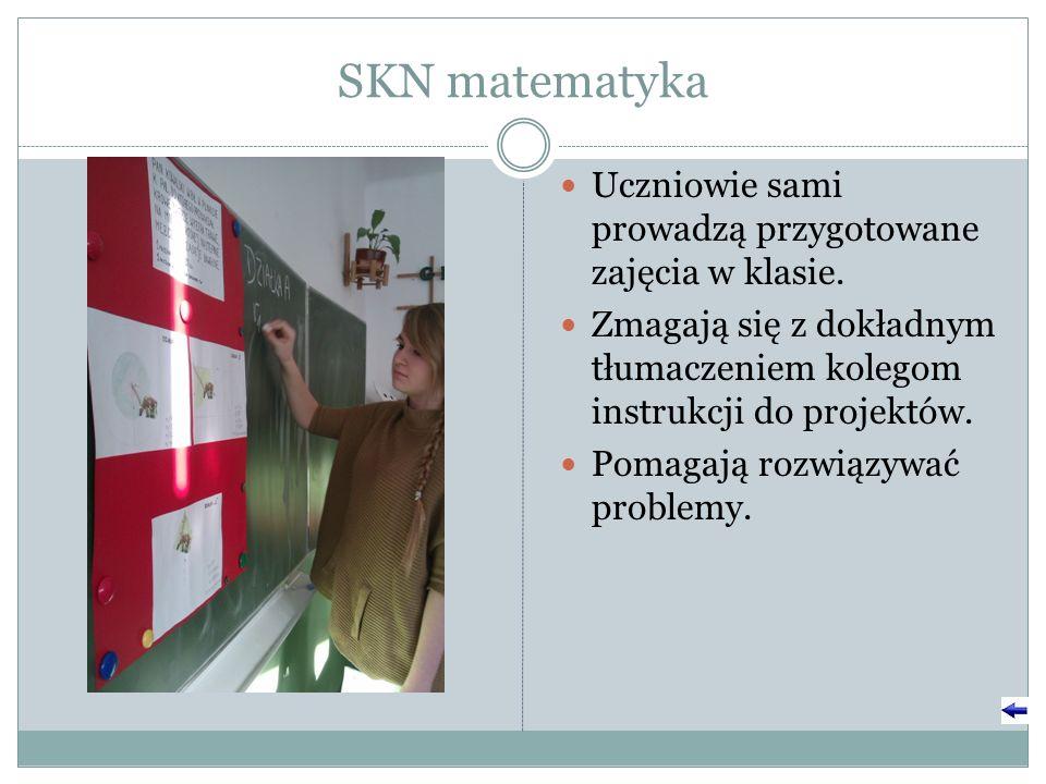 SKN matematyka Uczniowie sami prowadzą przygotowane zajęcia w klasie.