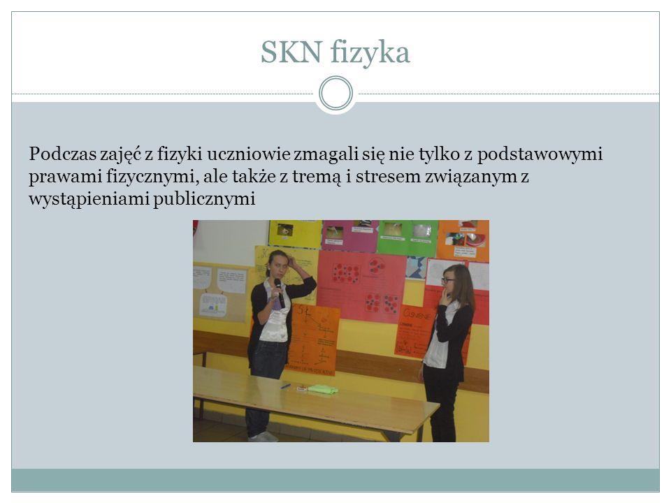 SKN fizyka Podczas zajęć z fizyki uczniowie zmagali się nie tylko z podstawowymi prawami fizycznymi, ale także z tremą i stresem związanym z wystąpieniami publicznymi