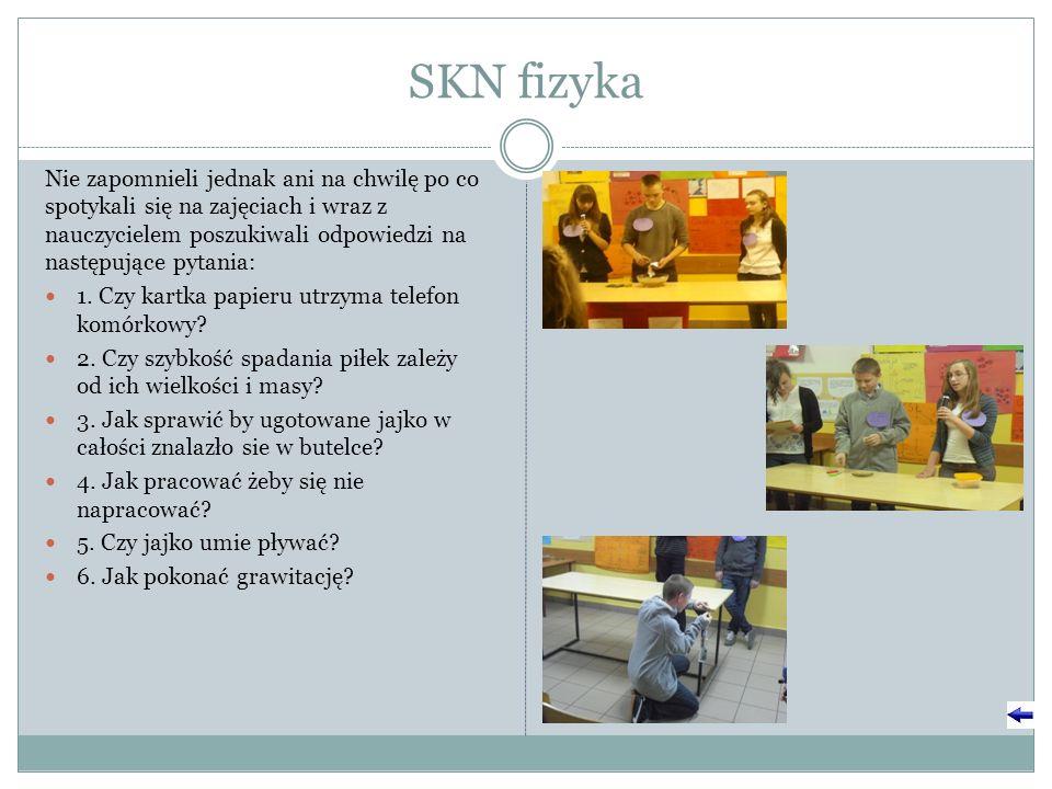 SKN fizyka Nie zapomnieli jednak ani na chwilę po co spotykali się na zajęciach i wraz z nauczycielem poszukiwali odpowiedzi na następujące pytania: 1.