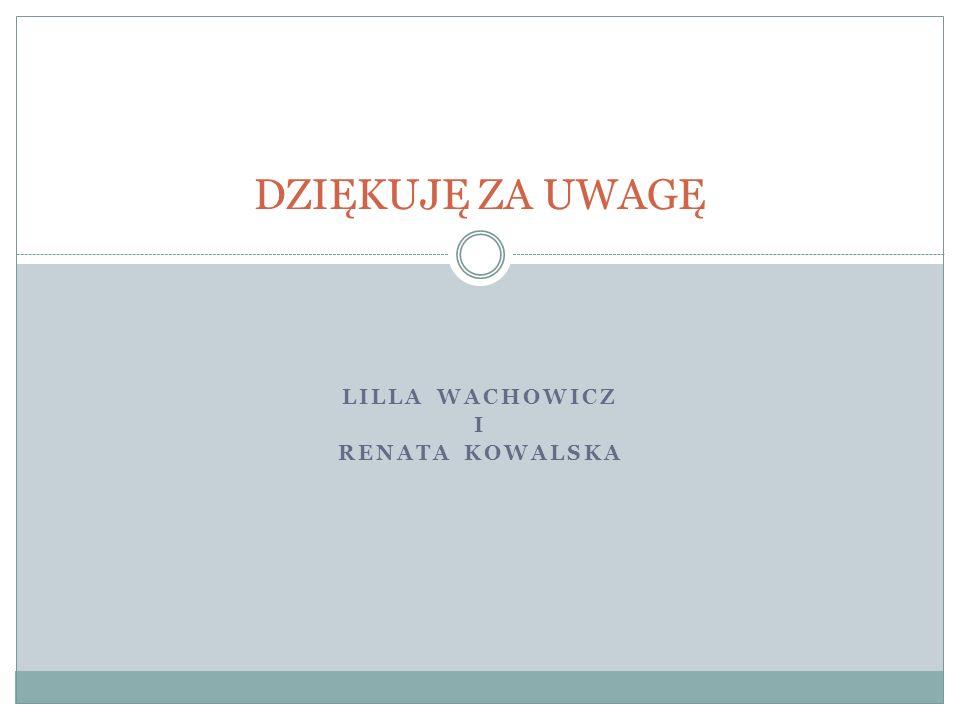 LILLA WACHOWICZ I RENATA KOWALSKA DZIĘKUJĘ ZA UWAGĘ
