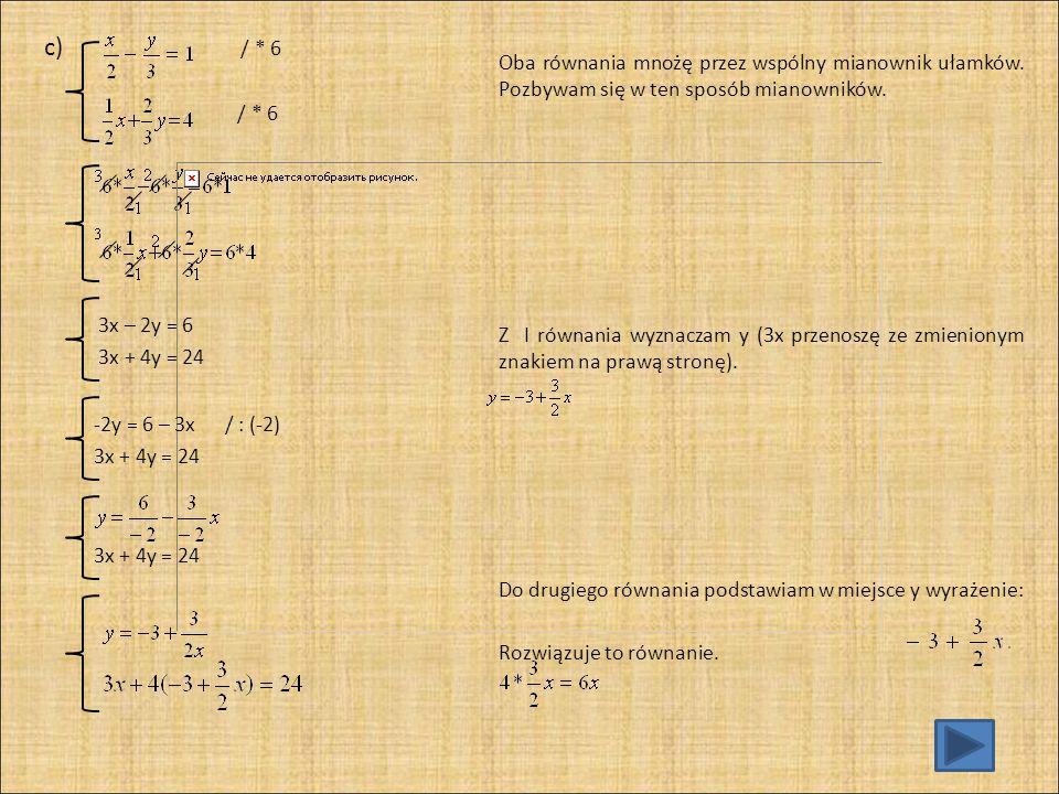 Obliczyłem niewiadomą x.Teraz do równania I w miejsce x wstawiam 4.