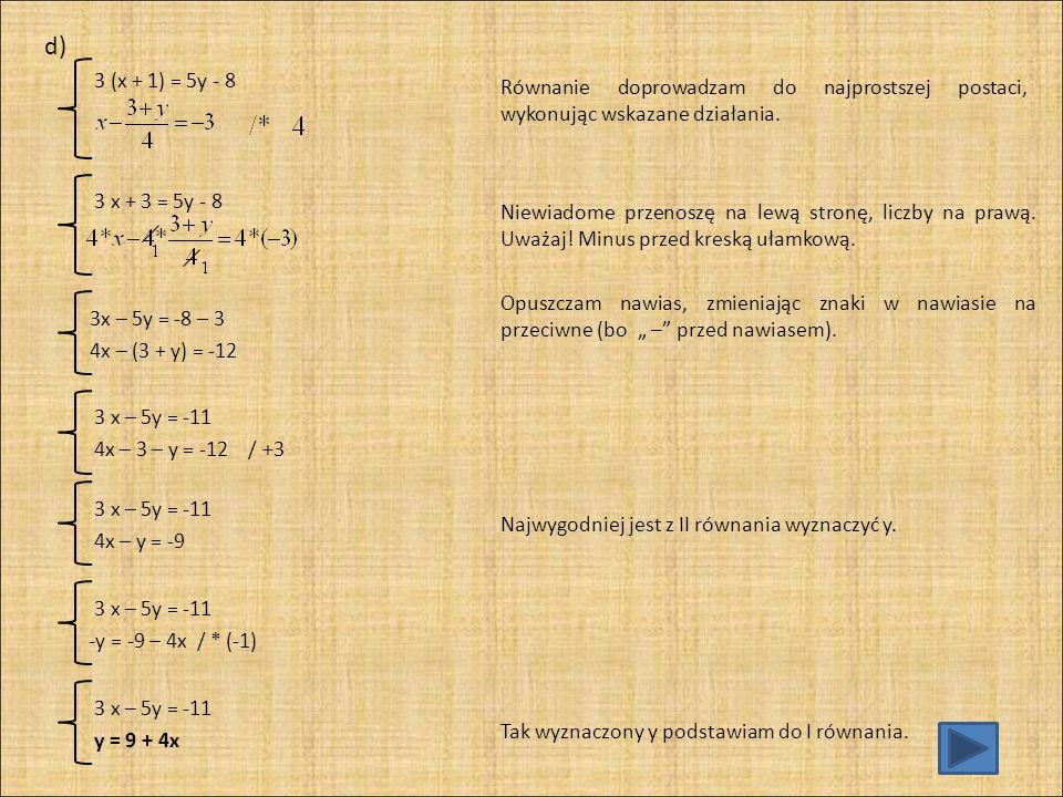 3 x – 5 (9 + 4x) = -11 y = 9 + 4x Rozwiązuje to równanie.