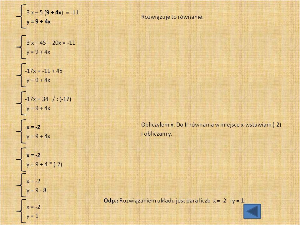 e) 2x + 3y = 5(x – 3) 4(x + 5) – 2(y – 3) = 34 Każde z równań doprowadzam do najprostszej postaci, wykonując wskazane działania.