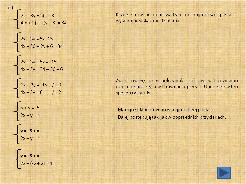 y = -5 + x 2x + 5 - x = 4 y = -5 + x x = 4 - 5 y = -5 + x x = -1 y = -5 – 1 x = -1 y = -6 x = -1 y = -6 Odp.: Rozwiązaniem tego układu jest para liczb (-1, -6).