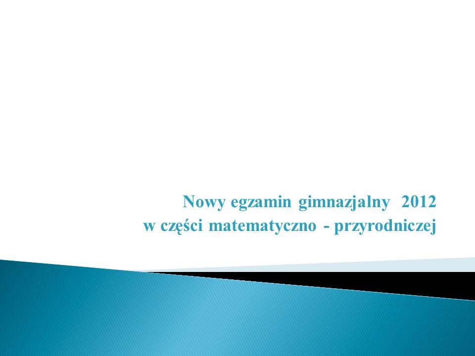Nowy egzamin gimnazjalny 2012 w części matematyczno - przyrodniczej