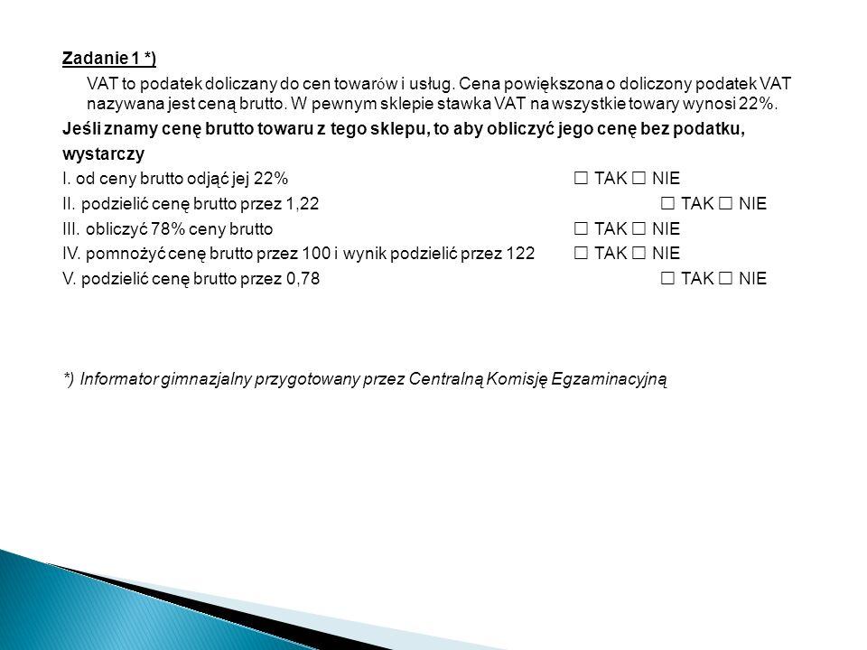 Zadanie 1 *) VAT to podatek doliczany do cen towar ó w i usług.