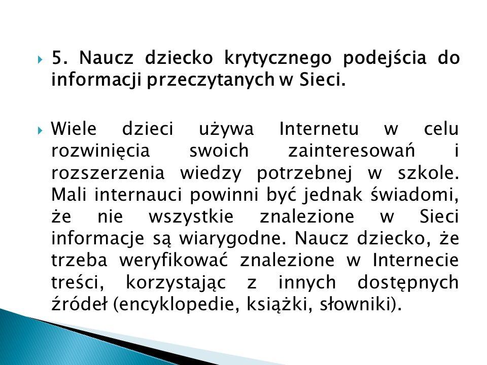 5. Naucz dziecko krytycznego podejścia do informacji przeczytanych w Sieci. Wiele dzieci używa Internetu w celu rozwinięcia swoich zainteresowań i roz