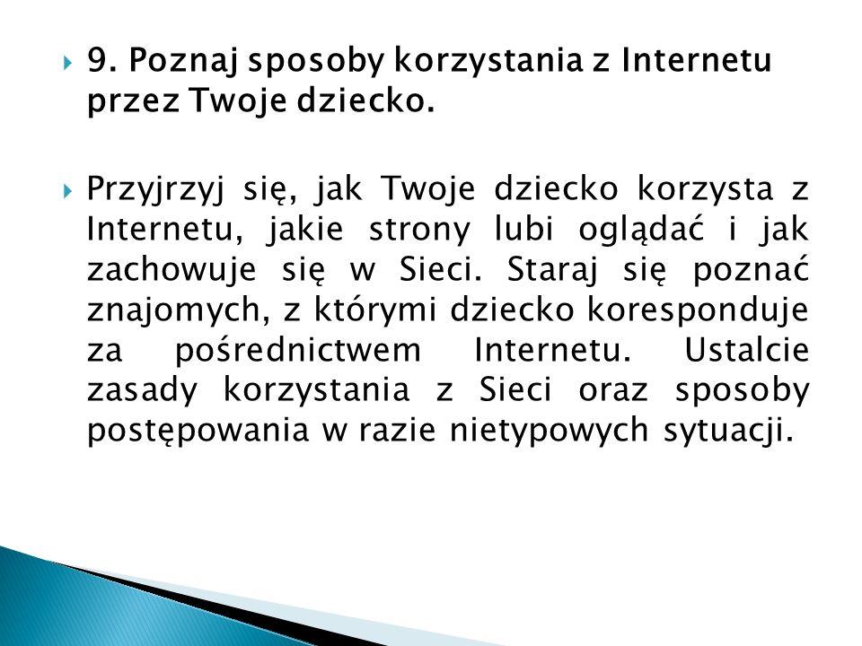 9. Poznaj sposoby korzystania z Internetu przez Twoje dziecko. Przyjrzyj się, jak Twoje dziecko korzysta z Internetu, jakie strony lubi oglądać i jak