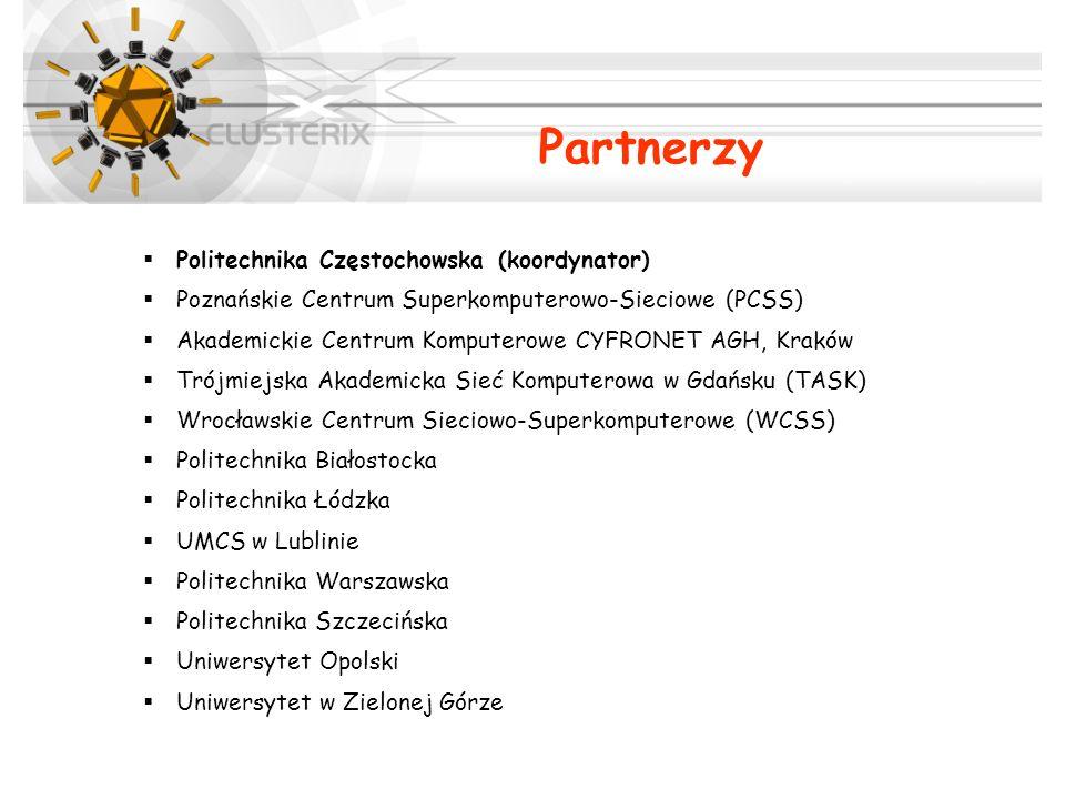 Partnerzy Politechnika Częstochowska (koordynator) Poznańskie Centrum Superkomputerowo-Sieciowe (PCSS) Akademickie Centrum Komputerowe CYFRONET AGH, K