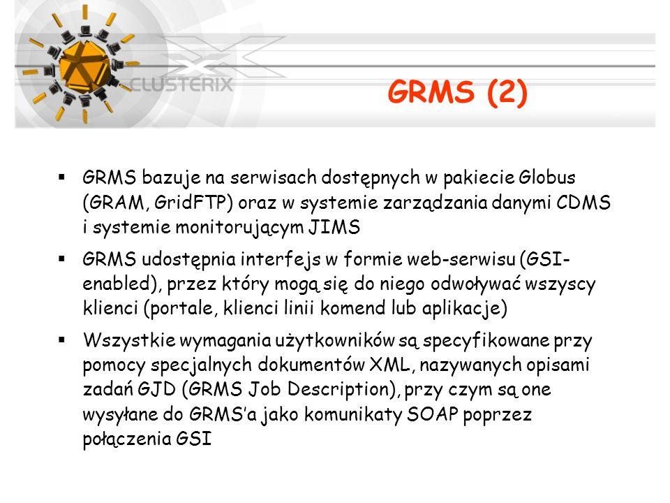GRMS bazuje na serwisach dostępnych w pakiecie Globus (GRAM, GridFTP) oraz w systemie zarządzania danymi CDMS i systemie monitorującym JIMS GRMS udost