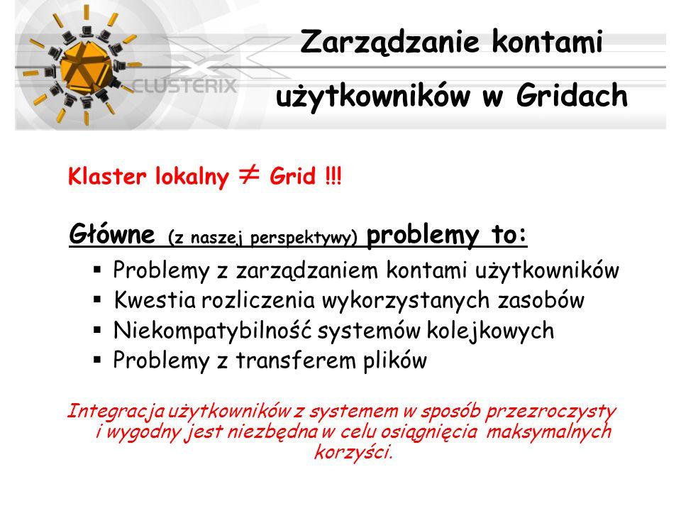 Klaster lokalny Grid !!! Główne (z naszej perspektywy) problemy to: Problemy z zarządzaniem kontami użytkowników Kwestia rozliczenia wykorzystanych za